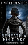 Beneath a Holo-Sky (Poison World, #1)