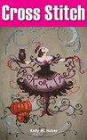 Cross Stitch Books by Kelly W. Huber