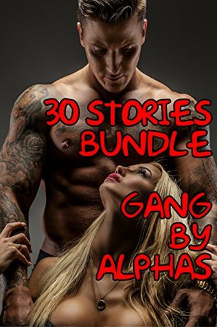 EROTICA: GANGED BY THE ALPHAS (RELENTLESS FLOWER POUNDING BY LARGE STUDS): 30 BOOKS BUNDLE
