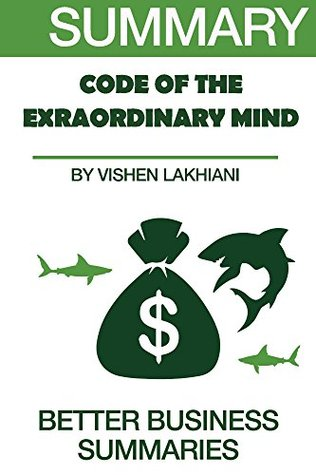 Summary The Code of the Extraordinary Mind: by Vishen Lakhiani