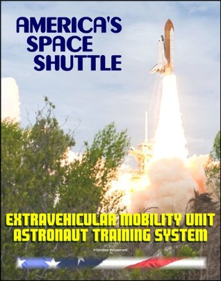 America's Space Shuttle: Extravehicular Mobility Unit (EMU) Systems NASA Astronaut Training Manual (EMU SYS 2102)