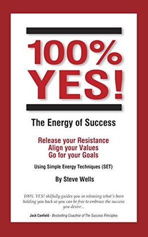 100-yes-the-energy-of-success-release-your-resistance-align-your-values-go-for-your-goals-using-simple-energy-techniques-set