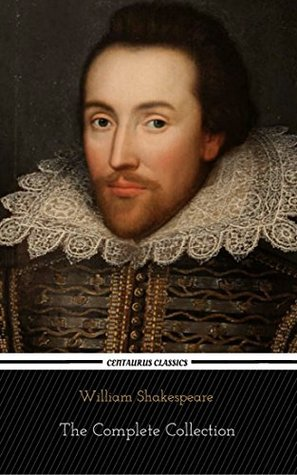 William Shakespeare: The Complete Collection (Centaurus Classics) [37 Plays + 160 Sonnets + 5 Poetry Books + 150 Illustrations]