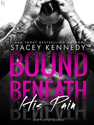 Bound Beneath His Pain (Dirty Little Secrets, #1) by Stacey Kennedy