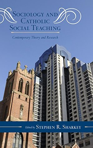 Sociology and Catholic Social Teaching: Contemporary Theory and Research