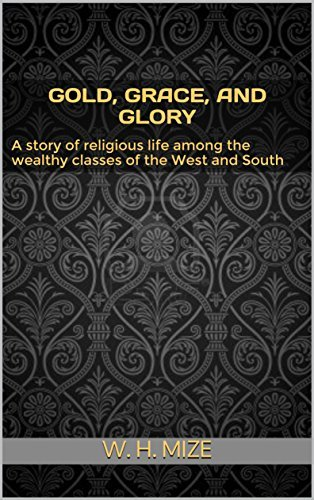 Gold, Grace, and Glory; A story of religious life among the wealthy classes of the West and South
