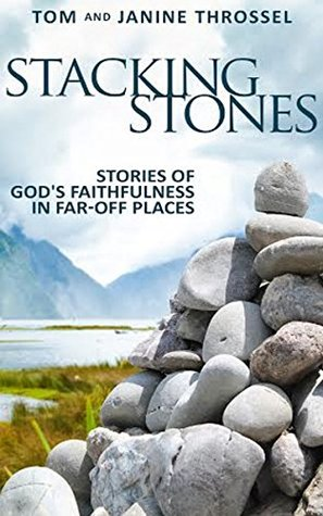 Stacking Stones: Stories of God's Faithfulness in Far-Off Places