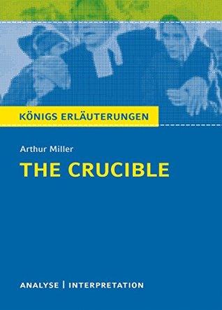 The Crucible - Hexenjagd von Arthur Miller.: Textanalyse und Interpretation mit ausführlicher Inhaltsangabe und Abituraufgaben mit Lösungen (Königs Erläuterungen 492)
