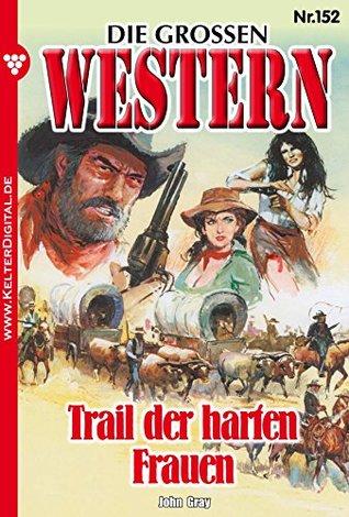 Die großen Western 152: Trail der harten Frauen
