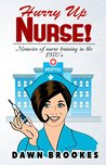 Hurry Up Nurse!: Memoirs of nurse training in the 1970'