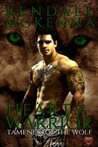 Heart of the Warrior (The Tameness of the Wolf, #4)