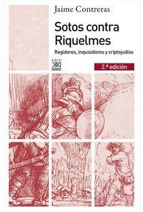 Sotos contra Riquelmes: regidores, inquisidores y criptojudíos