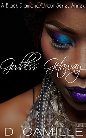 Goddess Getaway: A Black Diamond/Uncut Series Annex