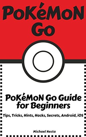 Pokemon Go: Pokemon Go Guide for Advanced (August 2016 edition with pictures): Tips, Tricks, Tips, Secrets, Android, iOS (Pokemon Go Master, memes, game, book ,marketing))unofficial guide