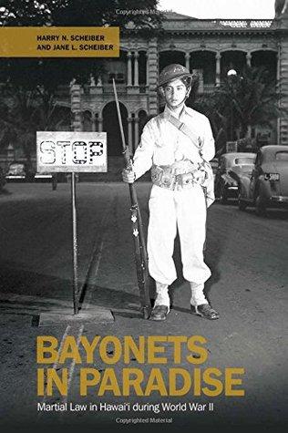 Bayonets in Paradise: Martial Law in Hawai`i during World War II