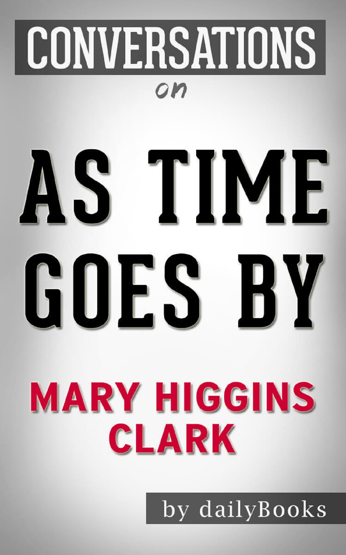 Summary of As Time Goes By: A Novel by Mary Higgins Clark | Conversation Starters