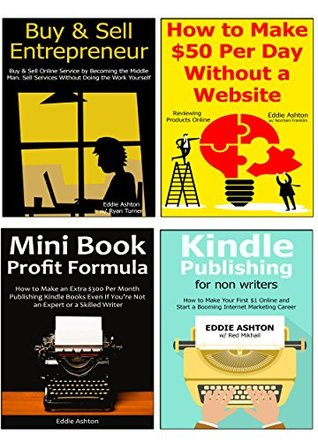 THE ULTIMATE ENTREPRENEUR'S BUNDLE: Start a Part-Time Business and Make it a Full Blown Internet Marketing Business in Just a Few Months... Buying & Selling Online and Book Self-Publishing