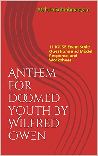 Anthem for Doomed Youth by Wilfred Owen: 11 IGCSE Exam Style Questions and Model Response and Worksheet