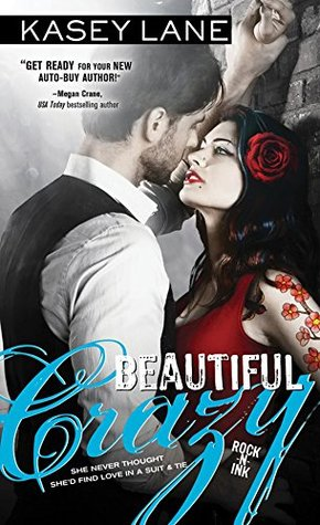 Beautiful Crazy (Rock 'n' Ink, #1) by Kasey Lane