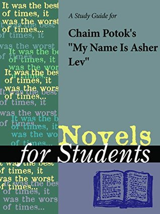 "A Study Guide for Chaim Potok's ""My Name Is Asher Lev"" (Novels for Students)"