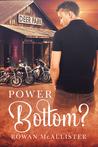 Power Bottom? by Rowan McAllister