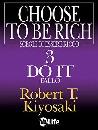 Scegli di essere ricco - Do it - Fallo