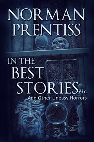 In the Best Stories . . . and other Uneasy Horror Tales