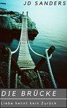 Die Brücke (ein romantischer Krimi): Liebe kennt kein Zurück