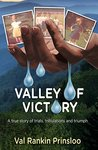 Valley of Victory: A true story of trials, tribulations and triumphs