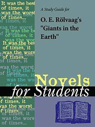 """A Study Guide for O. E. Rolvaag's """"Giants in the Earth"""" (Novels for Students)"""