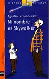 Mi Nombre Es Skywalker by Agustín Fernández Paz
