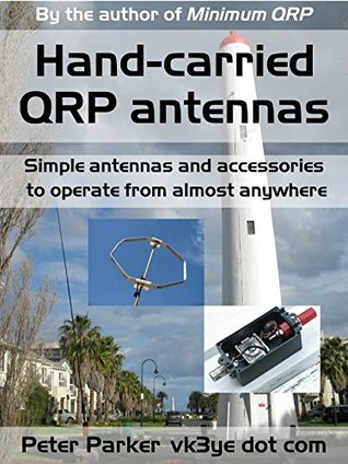 Hand-carried QRP antennas: Simple antennas and accessories to operate from almost anywhere