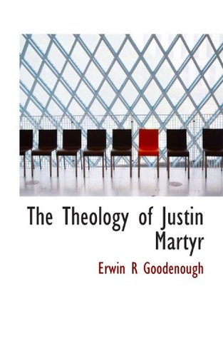 The Theology of Justin Martyr