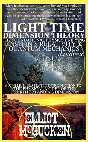 Light Time Dimension Theory: The Foundational Physics Unifying Einstein's Relativity and Quantum Mechanics: A Simple, Illustrated Introduction to the Physical ... Hero's Odyssey Mythology Physics Book 1)