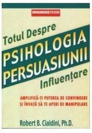 Psihologia persuasiunii. Totul despre influenţare