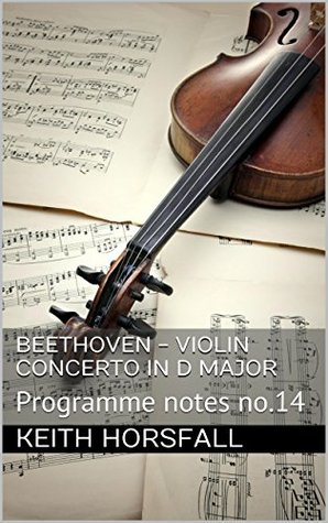 BEETHOVEN - VIOLIN CONCERTO IN D MAJOR: Programme notes no.14 (Classical Music Programme Notes)