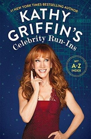 Kathy Griffins Celebrity Run-Ins: My A-Z Index