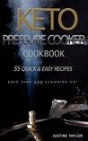 Keto Pressure Cooker Cookbook: 55 Quick & Easy Recipes
