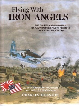 Flying with Iron Angels: the diaries and memories of Navy carrier pilots fighting the Pacific war in 1944