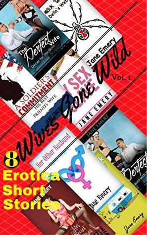 Wives Gone Wild Volume 1: 8 Erotica Short Stories (HOT & HORNY WIVES 8 BOOK BUNDLE)