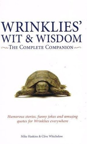 Wrinklies' Wit and Wisdom: The Complete Companion: Humorous stories, funny jokes, and amusing quotes for Wrinklies everywhere