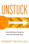 Unstuck: How the Savior Frees Us from Our Favorite Sins
