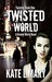 Twisted World (Twisted Series, #1) by Kate L. Mary