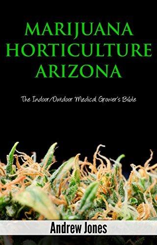 Marijuana Horticulture Arizona: The Indoor/Outdoor Medical Marijuana Grower's Bible