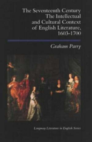 the-seventeenth-century-the-intellectual-and-cultural-context-of-english-literature-1603-1700