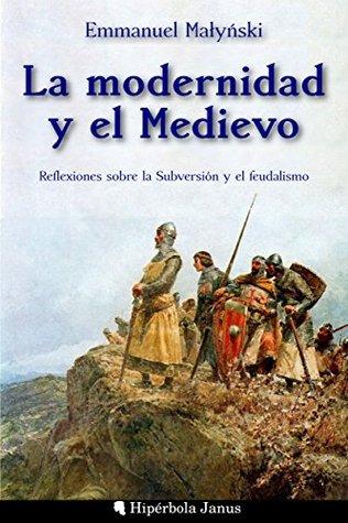 La modernidad y el medievo: Reflexiones sobre la subversión y el feudalismo