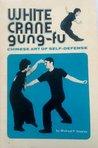 White Crane Gung-Fu Chinese Art of Self-Defense