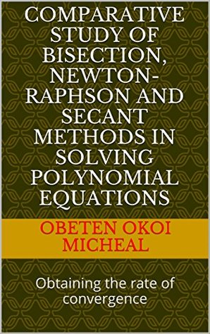 COMPARATIVE STUDY OF BISECTION, NEWTON-RAPHSON AND SECANT METHODS IN SOLVING POLYNOMIAL EQUATIONS: Obtaining the rate of convergence