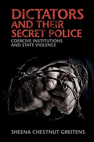 Dictators and their Secret Police: Coercive Institutions and State Violence