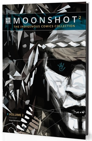 Moonshot: The Indigenous Comics Collection, Volume 2 (Moonshot: The Indigenous Comics Collection, #2)